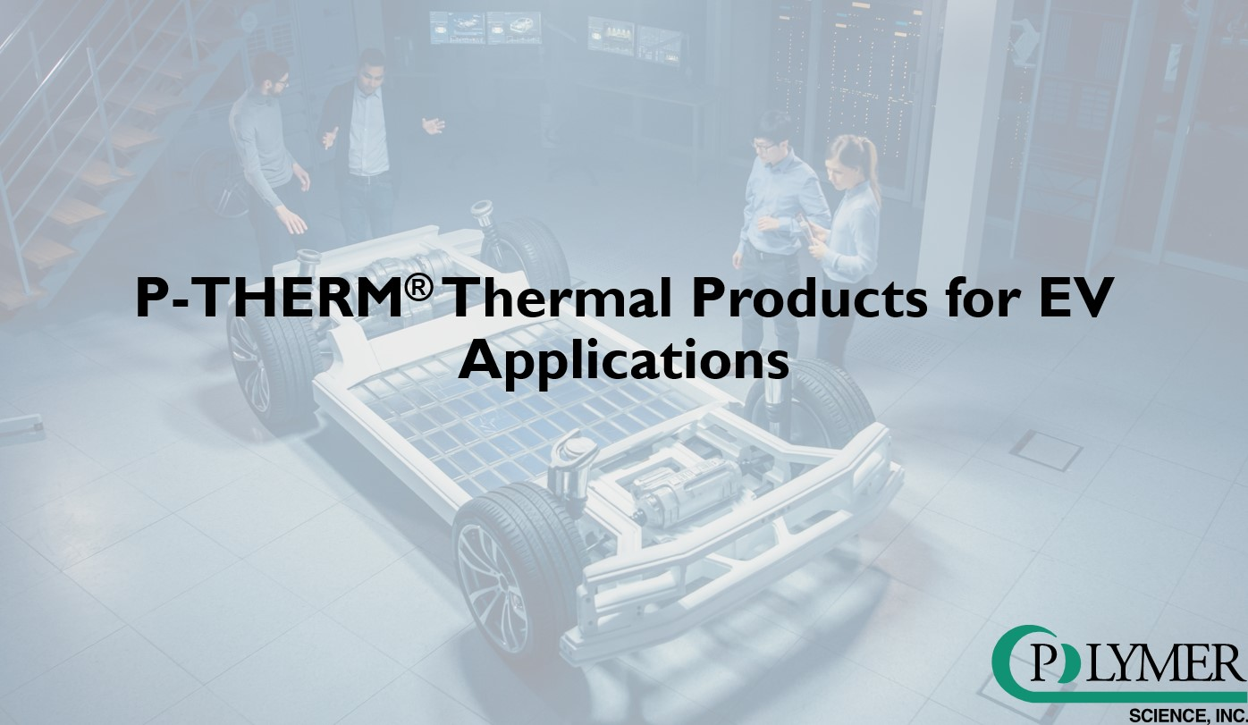 P-THERM® THERMAL PRODUCTS FOR EV APPLICATIONS
